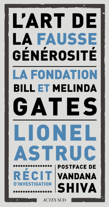 """Couverture du livre """"L'art de la fausse générosité, la Fondation Bill et Melinda Gates"""". Actes Sud, 2019."""
